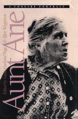 Aunt Arie: A Foxfire Portrait - Page, Linda Garland (Editor), and Wigginton, Eliot (Editor), and Carpenter, Arie