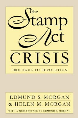 Stamp ACT Crisis - Morgan, Edmund S, Professor, and Institute of Early American History and Culture (Williamsburg Va ), and Morgan, Helen M