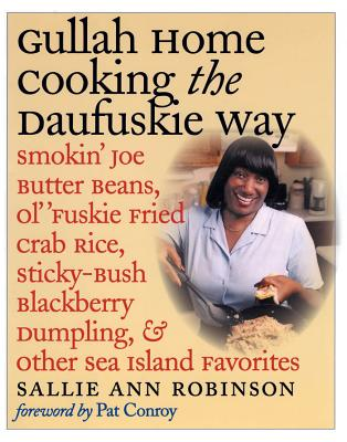 Gullah Home Cooking the Daufuskie Way: Smokin' Joe Butter Beans, Ol' 'Fuskie Fried Crab Rice, Sticky-Bush Blackberry Dumpling, and Other Sea Island Favorites - Robinson, Sallie Ann, and Smith, Gregory Wrenn (Photographer), and Conroy, Pat (Foreword by)