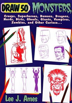 Draw 50: Monsters, Creeps, Superheroes, Demons, Dragons, Nerds, Dirts, Ghouls, Giants.. - Ames, Lee J