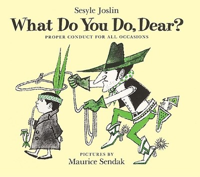 What Do You Do, Dear?: Proper Conduct for All Occasions - Joslin, Sesyle, and Sendak, Maurice (Illustrator)