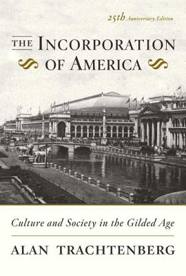 The Incorporation of America: Culture and Society in the Gilded Age - Trachtenberg, Alan