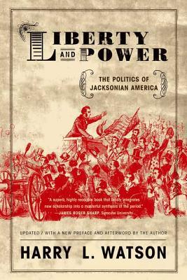 Liberty and Power: The Politics of Jacksonian America - Watson, Harry L