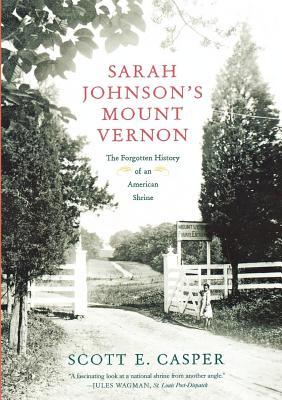 Sarah Johnson's Mount Vernon: The Forgotten History of an American Shrine - Casper, Scott E, Professor