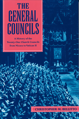 The General Councils: A History of the Twenty-One General Councils from Nicaea to Vatican II - Bellitto, Christopher M, Ph.D.