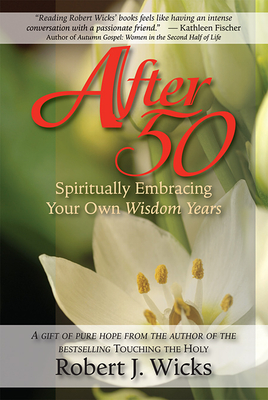 After 50: Spiritually Embracing Your Own Wisdom Years - Wicks, Robert J, PhD