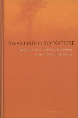 Awakening to Nature: Renewing You Life by Connecting with the Natural World - Cook, Charles