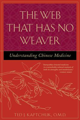 The Web That Has No Weaver: Understanding Chinese Medicine - Kaptchuk, Ted J, O.M.D., and Kaptchuk Ted