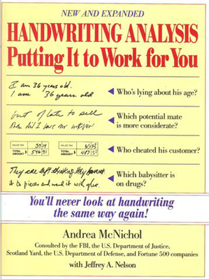 Handwriting Analysis Handwriting Analysis: Putting It to Work for You Putting It to Work for You - McNichol, Andrea, and McNichol Andrea, and Nelson Jeffrey