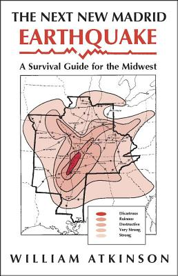 The Next New Madrid Earthquake: A Survival Guide for the Midwest - Atkinson, William
