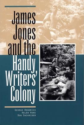 James Jones and the Handy Writers' Colony - Hendrick, George, and Howe, Helen, and Sackrider, Don