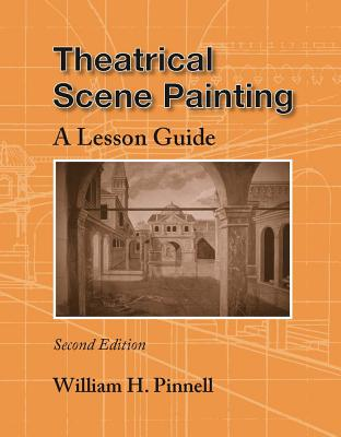 Theatrical Scene Painting: A Lesson Guide - Pinnell, William H, B.A., M.A.