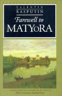 Farewell to Matyora - Rasputin, Valentin, and Bouis, Antonina W, Vice President (Translated by), and Parthe, Kathleen (Foreword by)