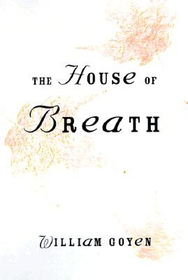 The House of Breath - Goyen, William, and Gibbons, Reginald (Afterword by)