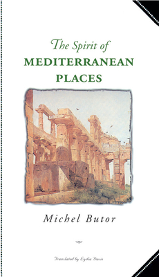 The Spirit of Mediterranean Places - Butor, Michel, and Butor, Michael, and Davis, Lydia (Translated by)