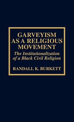 Garveyism as a Religious Movement: The Institutionalization of a Black Civil Religion - Burkett, Randall K