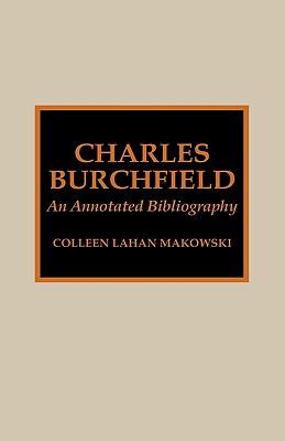 Charles Burchfield: An Annotated Bibliography - Makowski, Colleen L