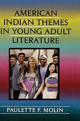 American Indian Themes in Young Adult Literature - Molin, Paulette Fairbanks