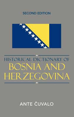 Historical Dictionary of Bosnia and Herzegovina - Cuvalo, Ante