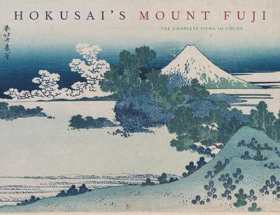 Hokusai's Mount Fuji: The Complete Views in Color - Bouquillard, Jocelyn, and Getlein, Mark (Translated by)