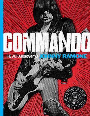 Commando: The Autobiography of Johnny Ramone - Ramone, Johnny