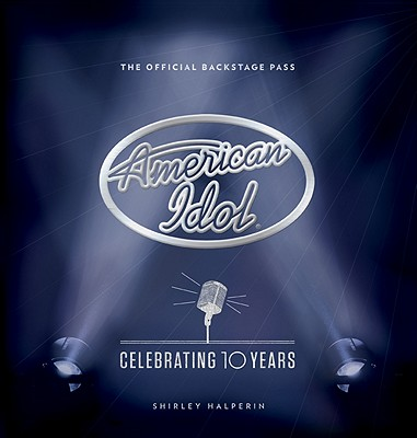 American Idol: Celebrating 10 Years: The Official Backstage Pass - Halperin, Shirley