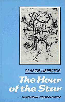 The Hour of the Star the Hour of the Star - Lispector, Clarice, and Pontiero, Giovanni (Translated by)