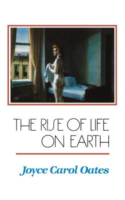 The Rise of Life on Earth - Oates, Joyce Carol