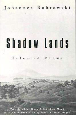 Shadow Lands: Selected Poems - Bobrowski, Johannes, and Mead, Ruth (Translated by), and Mead, Matthew (Translated by)