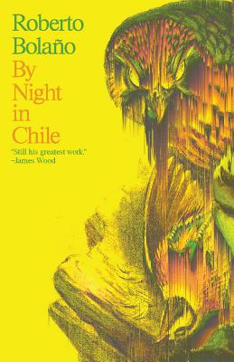 By Night in Chile - Bolano, Roberto, and Andrews, Christopher (Translated by)