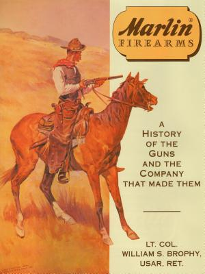 Marlin Firearms: A History of the Guns and the Company That Made Them - Brophy, William S