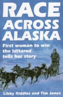 Race Across Alaska: First Woman to Win the Iditarod Tells Her Story - Riddles, Libby, and Jones, Tim
