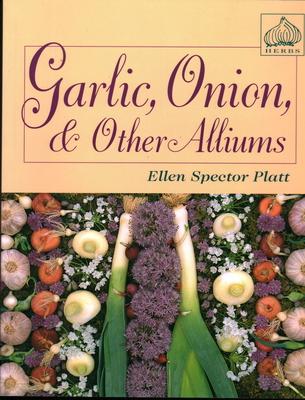 Garlic, Onion, and Other Alliums - Platt, Ellen Spector