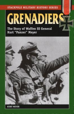 "Grenadiers: The Story of Waffen SS General Kurt ""Panzer"" Meyer - Meyer, Kurt"