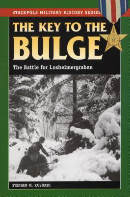 The Key to the Bulge: The Battle for Losheimergraben - Rusiecki, Stephen M