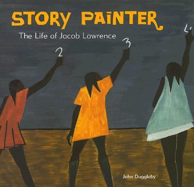 Story Painter: The Life of Jacob Lawrence - Duggleby, John, and Lawrence, Jacob, and Chronicle Books