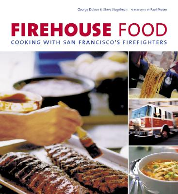 Firehouse Food: Cooking with San Francisco's Firefighters - Dolese, George, and Siegelman, Steve, and Siegelman, Stephen