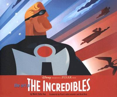 The Art of the Incredibles - Vaz, Marc Cotta, and Vaz, Mark Cotta, and Bird, Brad (Foreword by)