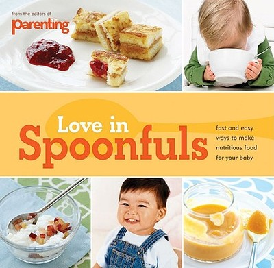 Love in Spoonfuls - Parenting Magazine, and Clegg, Sarah Putman (Text by), and Kunkel, Erin (Photographer)