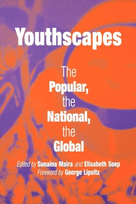 Youthscapes: The Popular, the National, the Global - Maira, Sunaina, Professor (Editor), and Soep, Elisabeth (Editor), and Lipsitz, George (Foreword by)