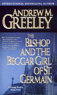 The Bishop and the Beggar Girl of St. Germain: A Bishop Blackie Ryan Novel - Greeley, Andrew M