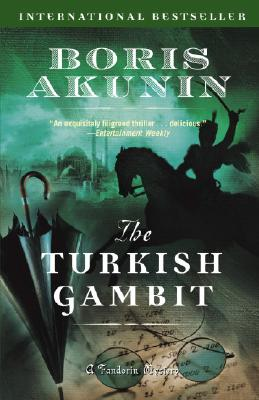 The Turkish Gambit - Akunin, Boris, and Bromfield, Andrew (Translated by)