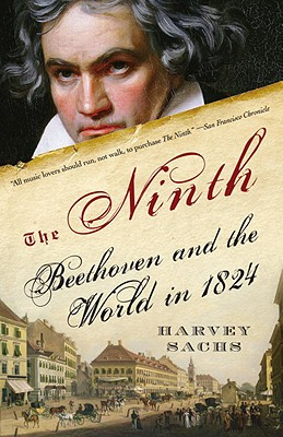 The Ninth: Beethoven and the World in 1824 - Sachs, Harvey