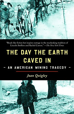 The Day the Earth Caved in: An American Mining Tragedy - Quigley, Joan