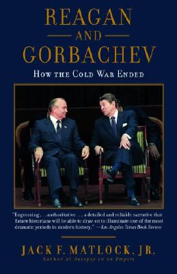 Reagan and Gorbachev: How the Cold War Ended - Matlock, Jack F, Jr.