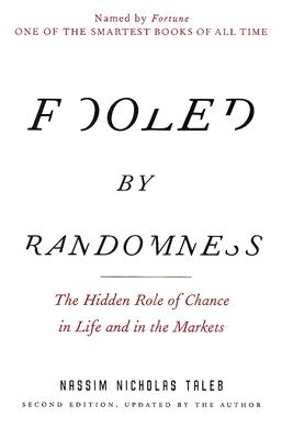 Fooled by Randomness: The Hidden Role of Chance in Life and in the Markets - Taleb, Nassim Nicholas, PH.D., MBA
