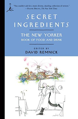Secret Ingredients: The New Yorker Book of Food and Drink - Remnick, David (Editor)