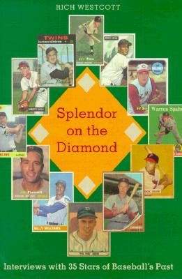 Splendor on the Diamond: Interviews with 35 Stars of Baseball's Past - Westcott, Rich