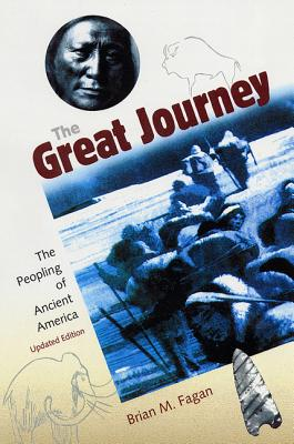 The Great Journey: The Peopling of Ancient America - Fagan, Brian M