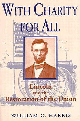 With Charity for All: Lincoln and the Restoration of the Union - Harris, William C